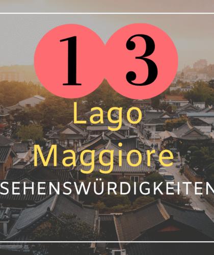 13 Lago Maggiore Sehenswürdigkeiten für deine Italien Rundreise