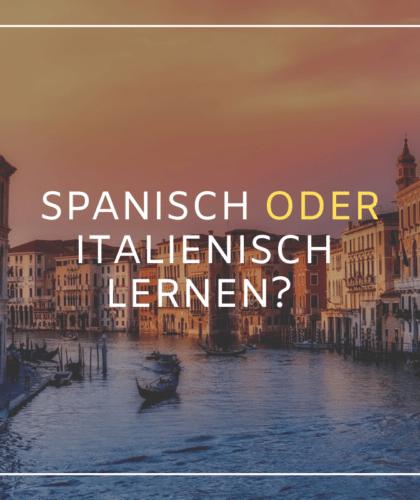 Spanisch oder Italienisch lernen? Welche Fremdsprache ist einfacher?